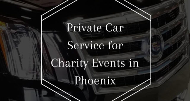 Private Car Service in Phoenix for Upcoming Charity Events